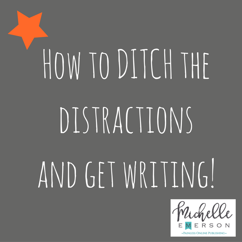 Ditch the Distractions and Get Writing!