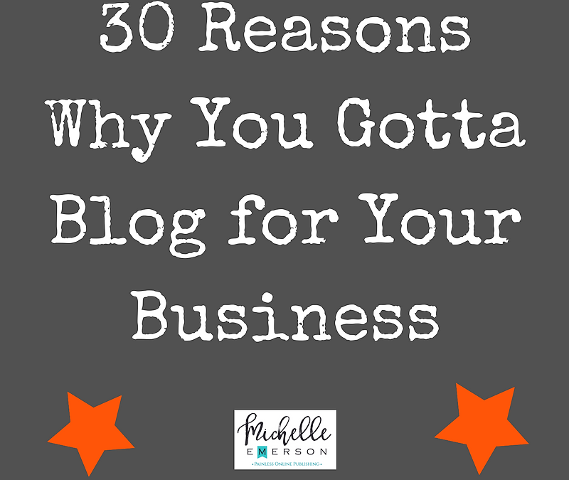 30 Reasons Why You Gotta Blog for Your Business