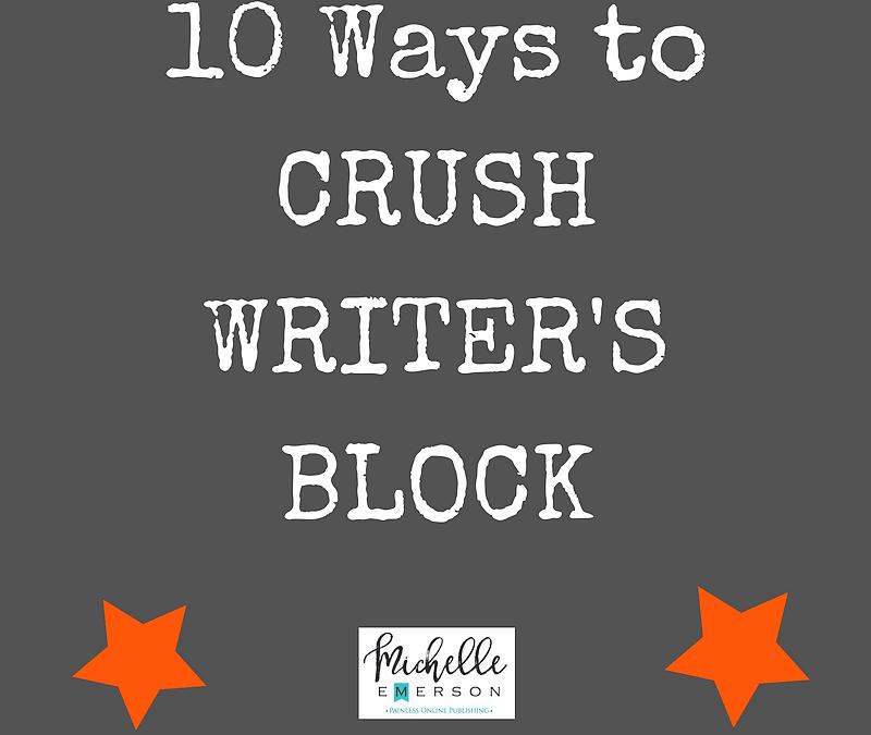 10 Ways to CRUSH Writer's Block