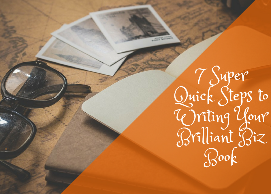Write a Brilliant Biz Book: 7 Quick Steps