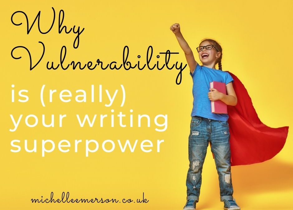 Why Vulnerability is (Really) Your Writing Superpower