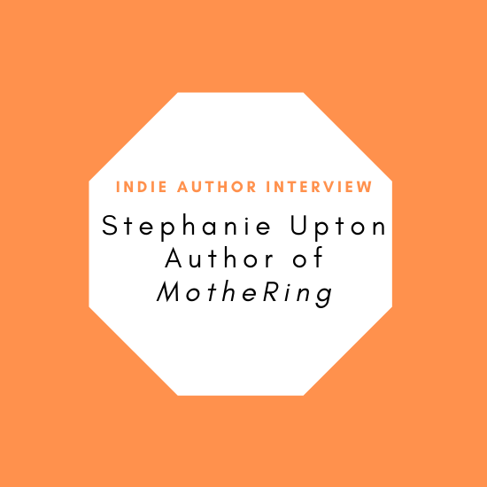 Indie Author Interview: Stephanie Upton, Author of MotheRing