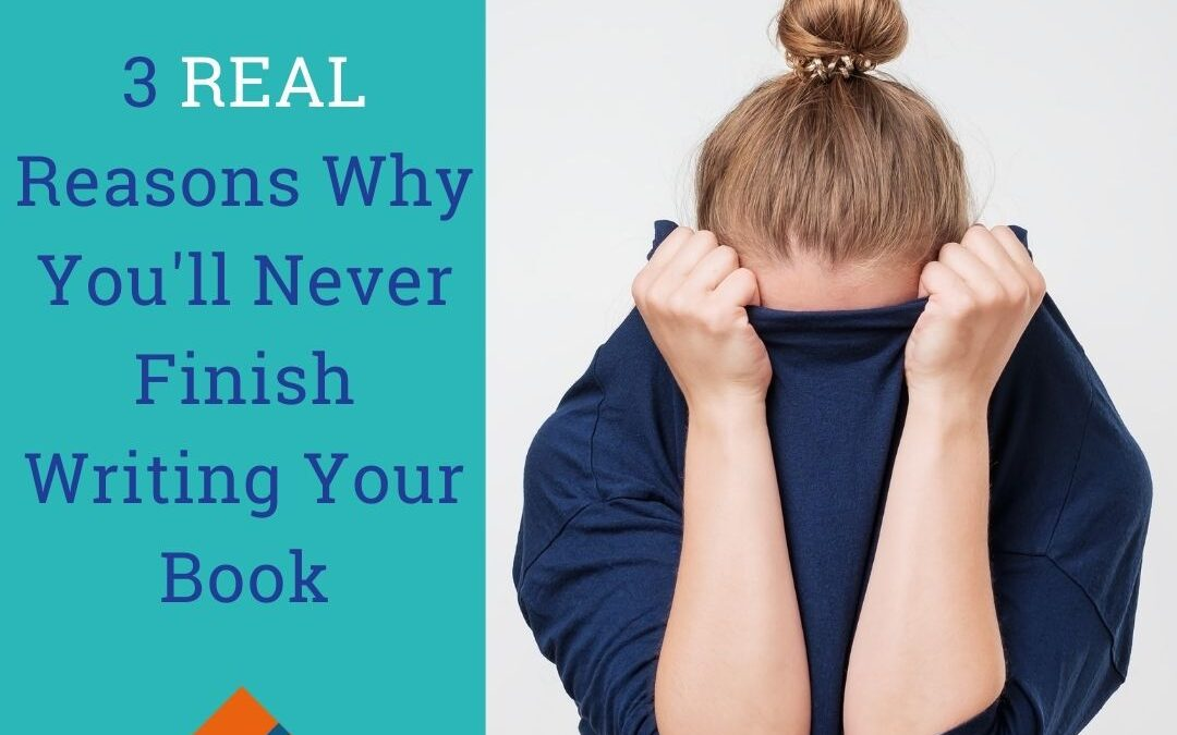 3 Reasons Why You'll Never Finish Writing Your Book
