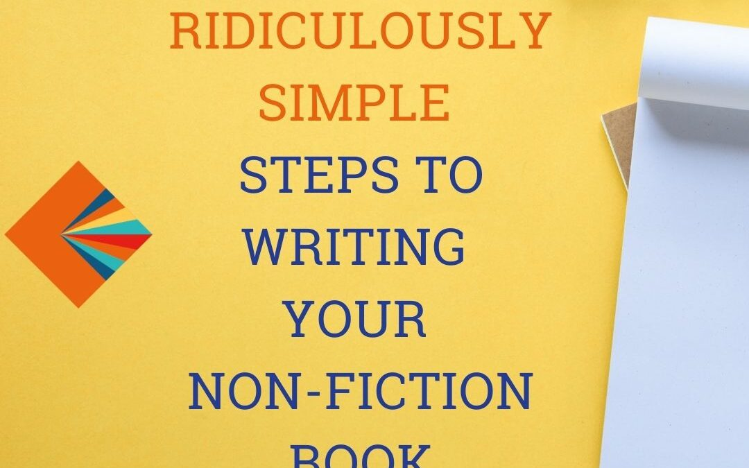 6 Ridiculously Simple Steps to Writing Your Non-Fiction Book