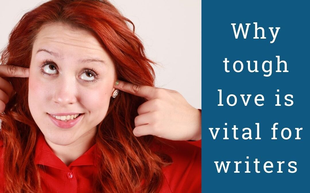 Why Tough Love is Vital for Writers