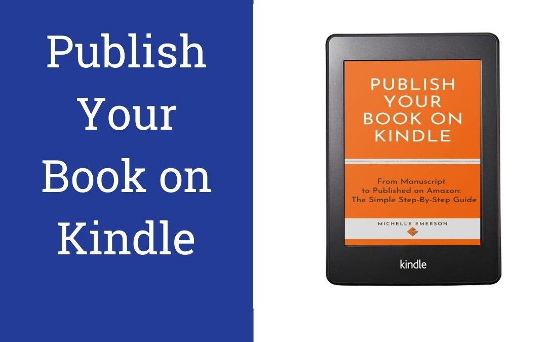 Publish Your Book on Kindle – The Step-by-Step Guide