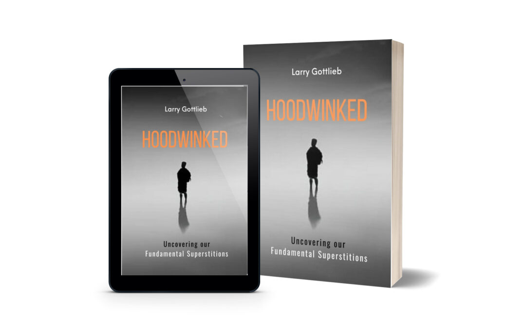 Indie Author Interview  |  Larry Gottlieb  | Hoodwinked: Uncovering Our Fundamental Superstitions