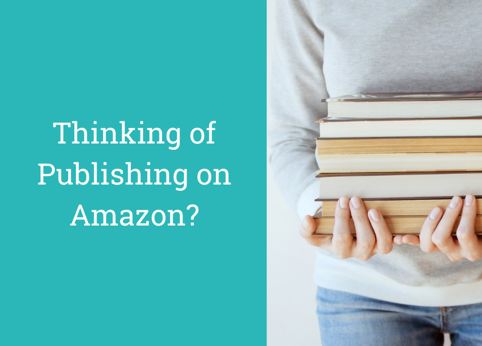 Thinking of Publishing on Amazon? 5 Reasons Why It's a Great Idea